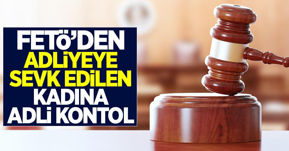 FETÖ'den adliyeye sevk edilen kadına adli kontrol