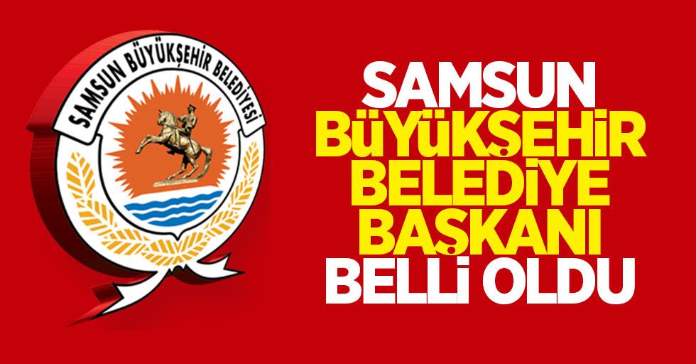 Samsun Büyükşehir Belediye Başkanı belli oldu