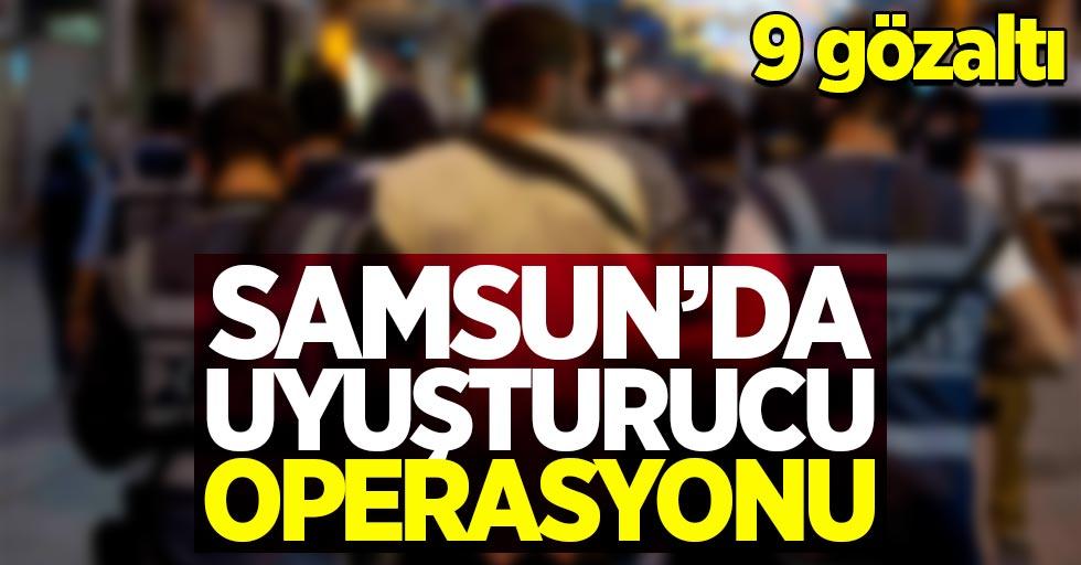 Samsun'da uyuşturucu operasyonu: 9 gözaltı