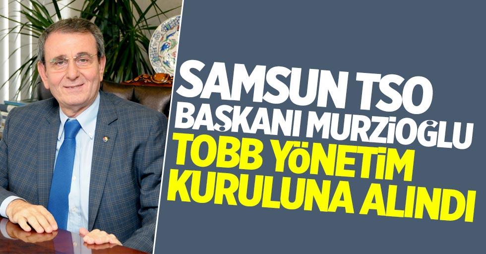Samsun TSO Başkanı Murzioğlu, TOBB yönetiminde yer aldı