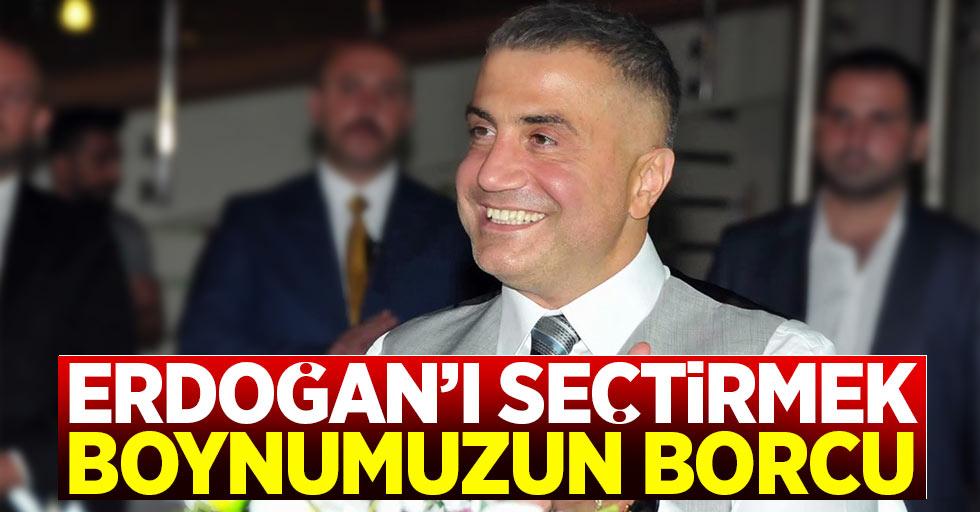Sedat Peker: Erdoğan'ı seçtirmek boynumuzun borcu