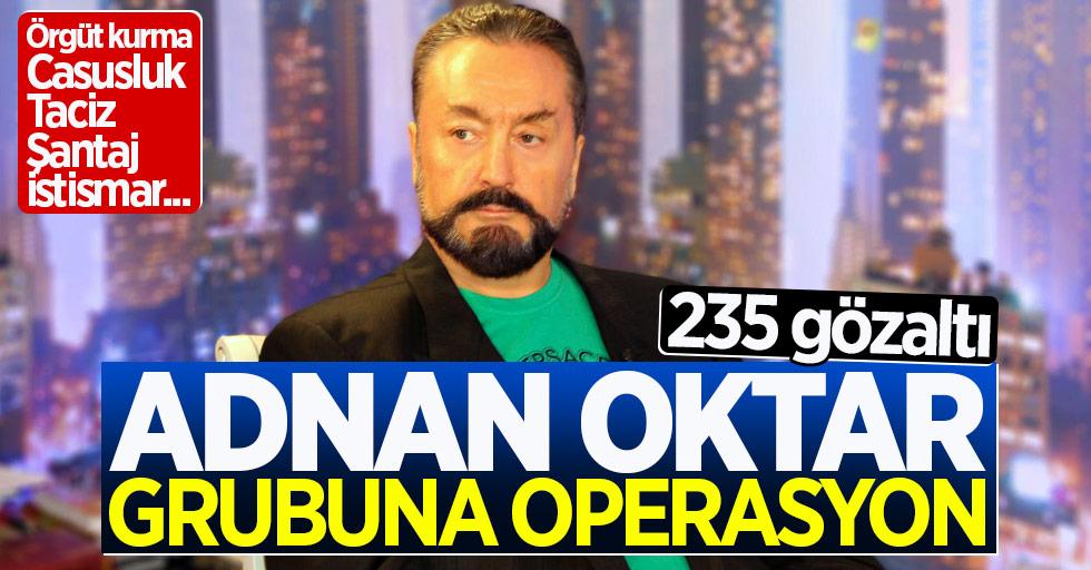 Adnan Oktar grubuna operasyon: 235 gözaltı