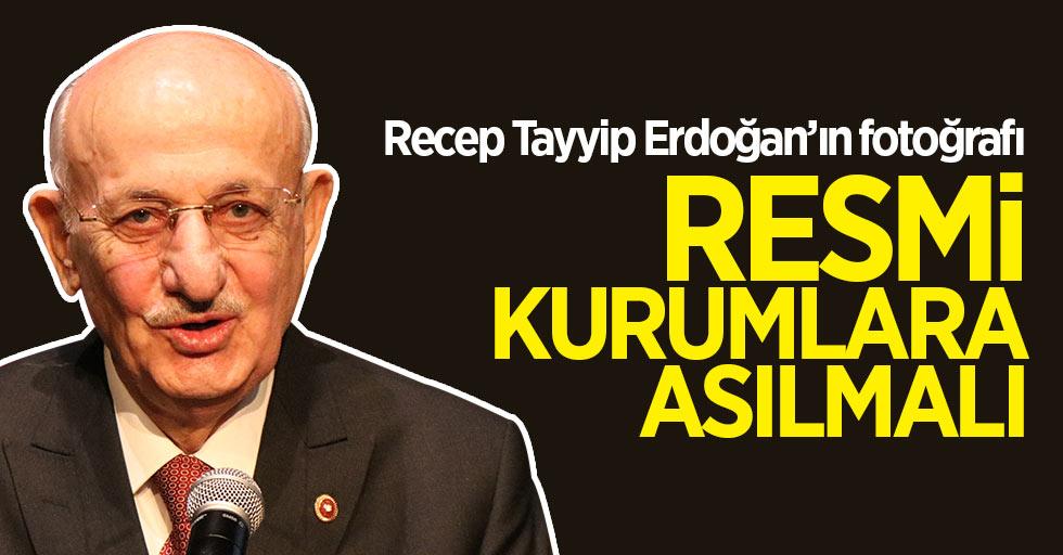 İsmail Kahraman: Erdoğan'ın fotoğrafı resmi kurumlara asılmalı