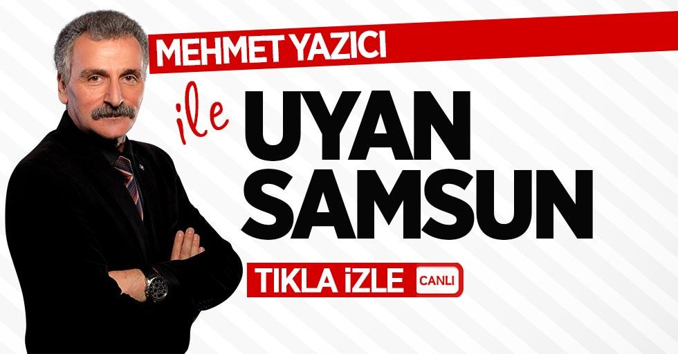 Mehmet Yazıcı ile Uyan Samsun / 19 Temmuz Perşembe