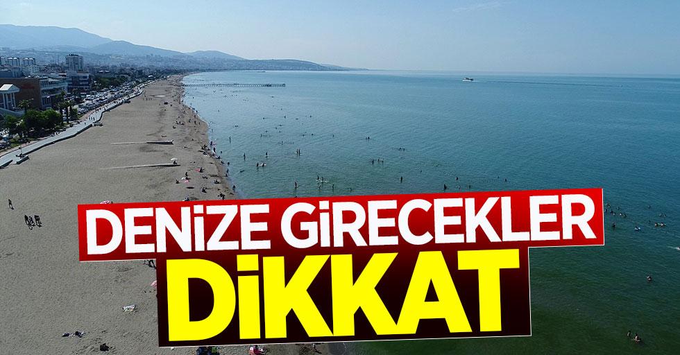 Samsun'da denize girecekler dikkat!