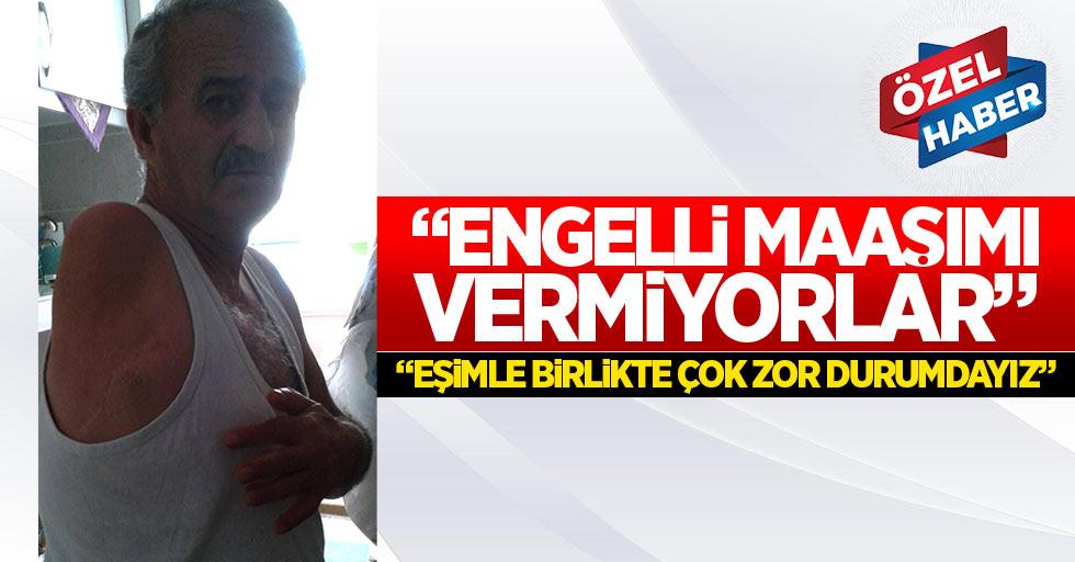 """""""Samsun idarecileri engelli maaşımı vermiyor"""""""