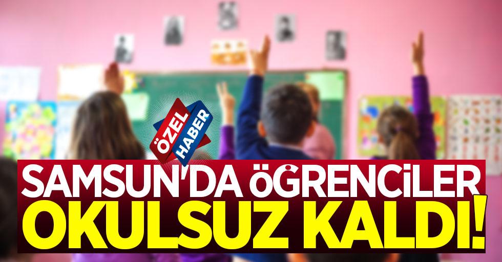 Samsun'da öğrenciler okulsuz kaldı