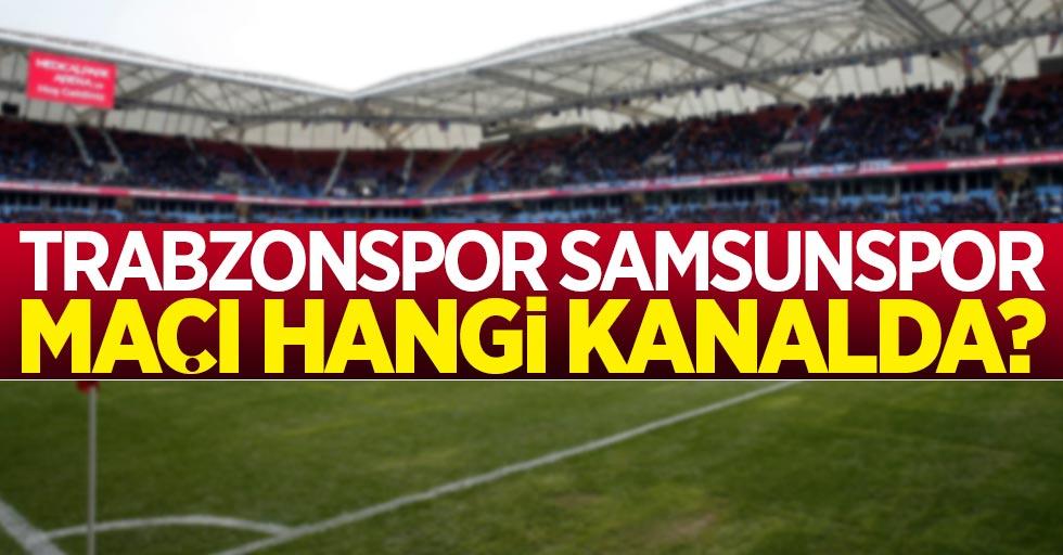 Trabzonspor Samsunspor maçı hangi kanalda saat kaçta?