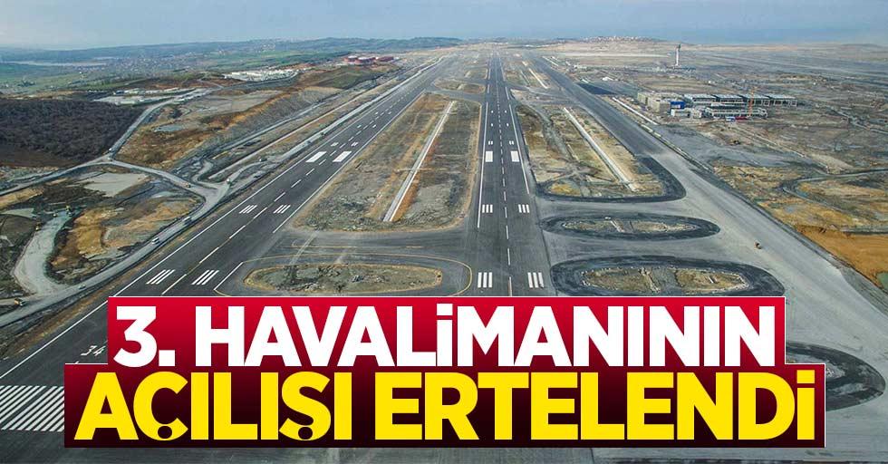 3. Havalimanının açılışı ertelendi