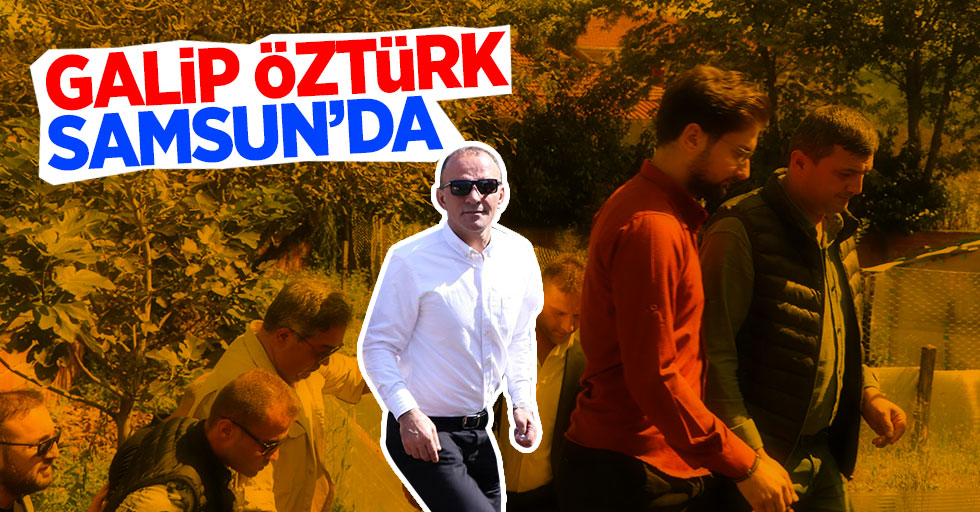 Galip Öztürk Samsun'a geldi