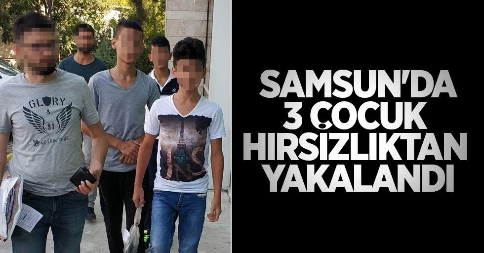 Samsun'da 3 çocuk hırsızlıktan yakalandı
