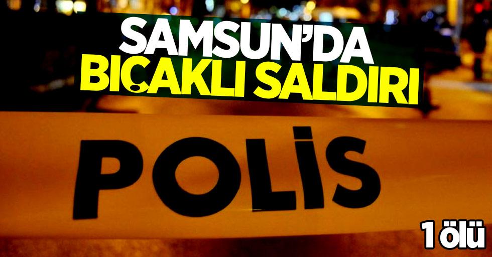 Samsun'da bıçaklı saldırı! 1 ölü