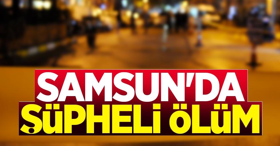 Samsun'da şüpheli ölüm! Evinde ölü bulundu