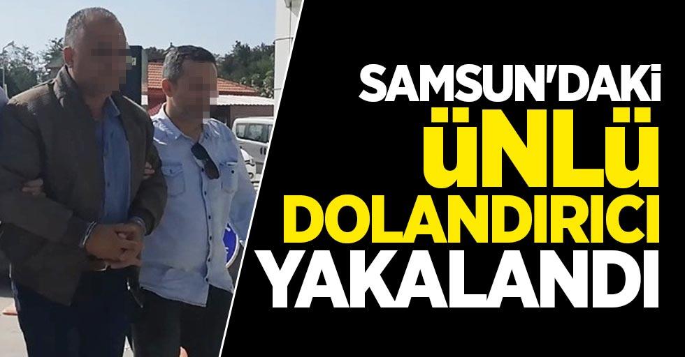 Samsun'daki ünlü dolandırıcı yakalandı