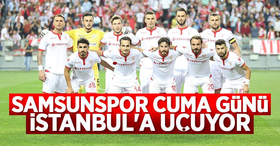 Samsunspor Cuma günü İstanbul'a uçuyor