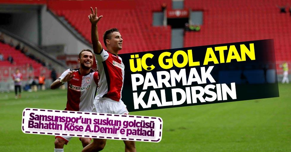 Samsunspor'un suskun golcüsü Bahattin Köse A.Demir'e patladı