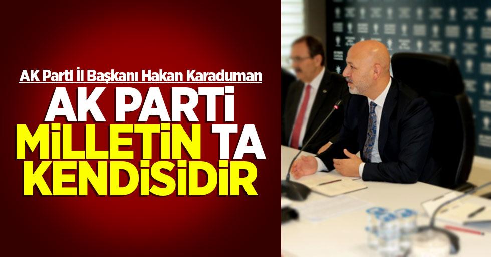 Karaduman: AK Parti milletin ta kendisidir