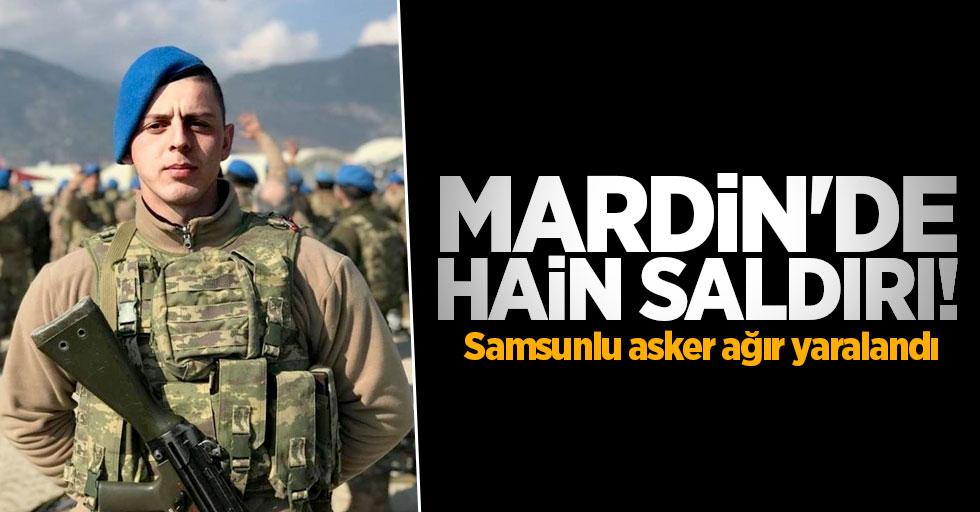 Mardin'de hain saldırı! Samsunlu asker ağır yaralandı