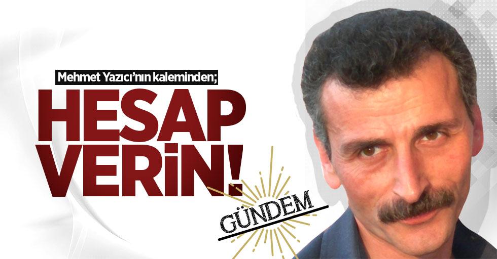 Mehmet Yazıcı'nın kaleminden: Hesap verin!