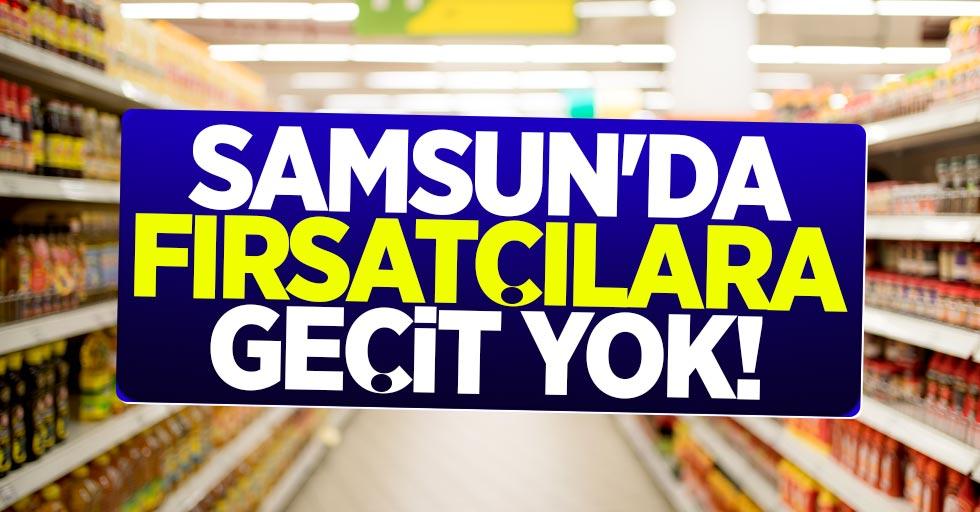 Samsun'da fırsatçılara geçit yok!