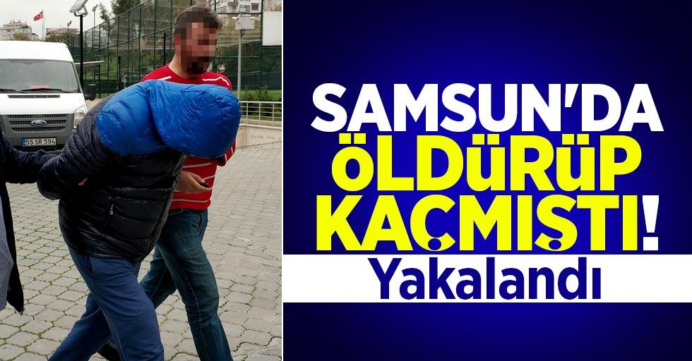 Samsun'da öldürüp kaçmıştı! Yakalandı