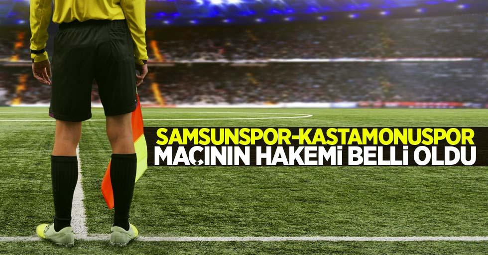 Samsunspor - Kastamonuspor maçının hakemi belli oldu