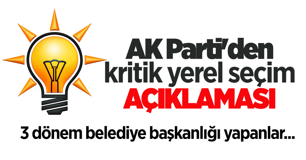 Yerel seçimlerle ilgili AK Parti'den kritik açıklama