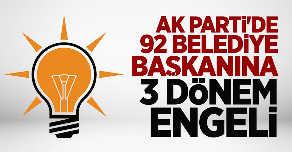 AK Parti'de 92 belediye başkanına 3 dönem engeli