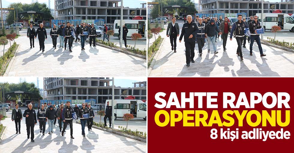 Sahte rapor operasyonunda 8 kişi adliyede