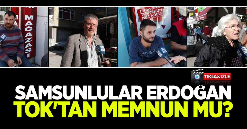 Samsunlular Erdoğan Tok'tan memnun mu?