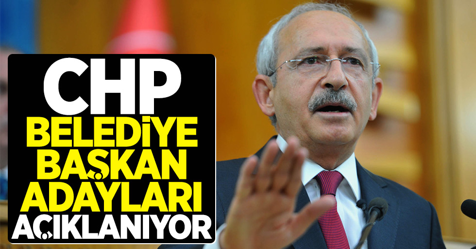 CHP Belediye Başkan Adayları Açıklanıyor