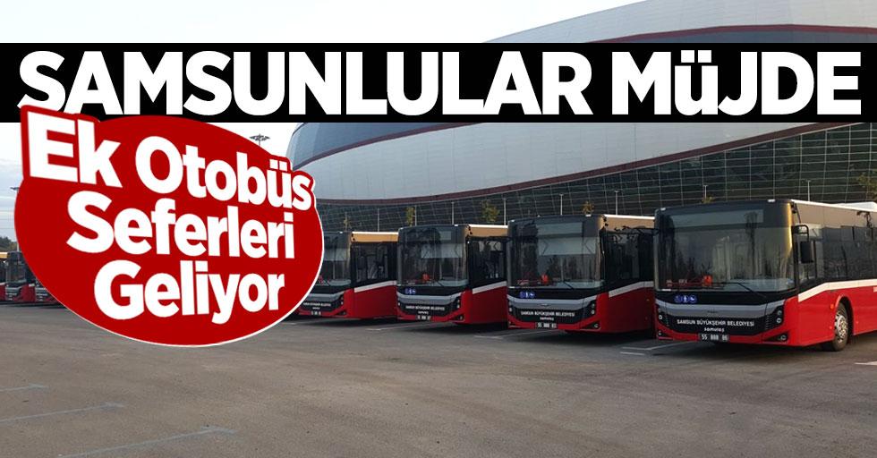 Samsunlular Müjde! Ek Otobüs Seferleri Geliyor