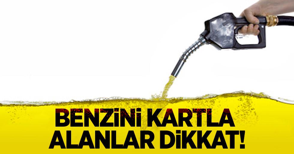 Benzini kartla alanlar dikkat!