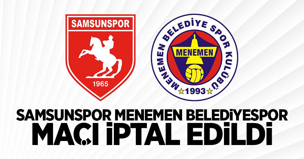 Samsunspor Menemen Belediyespor maçı iptal oldu