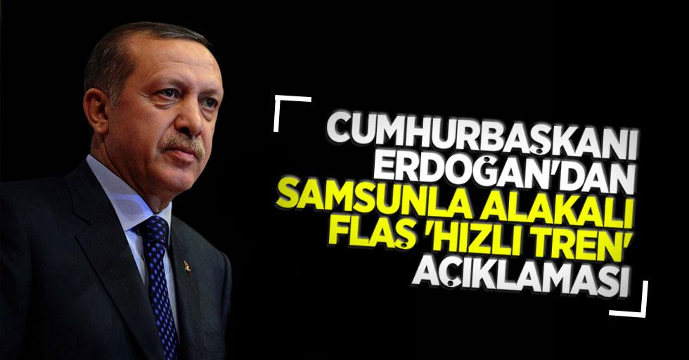 Cumhurbaşkanı Erdoğan'dan Samsunla ilgili flaş açıklama