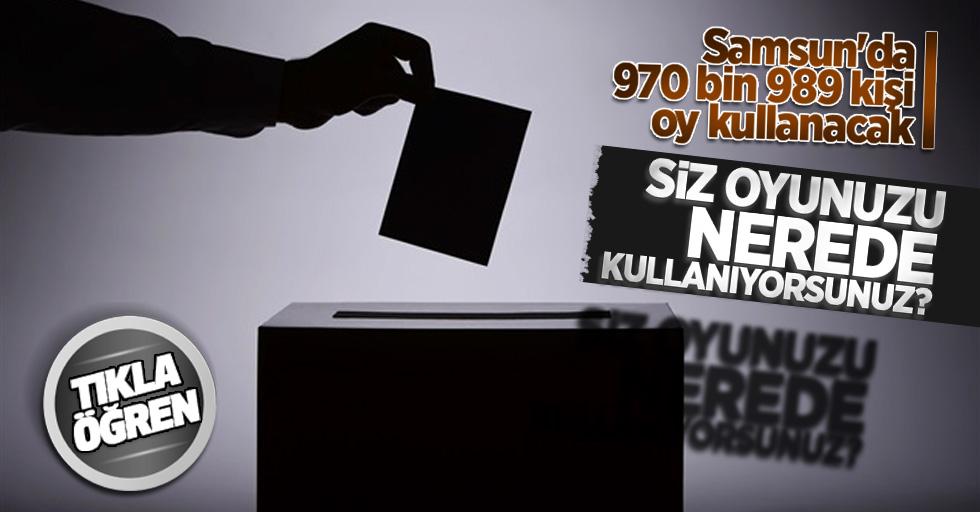 Samsun'da 970 bin 989 kişi oy kullanacak! Siz oyunuzu nerede kullanıyorsunuz?