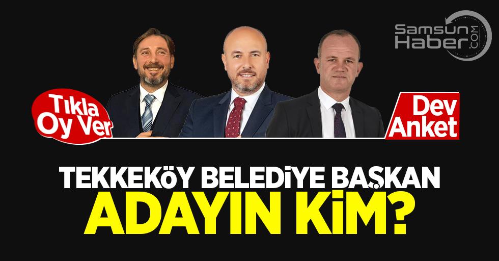 Tekkeköy Belediye Başkan Adayın Kim?