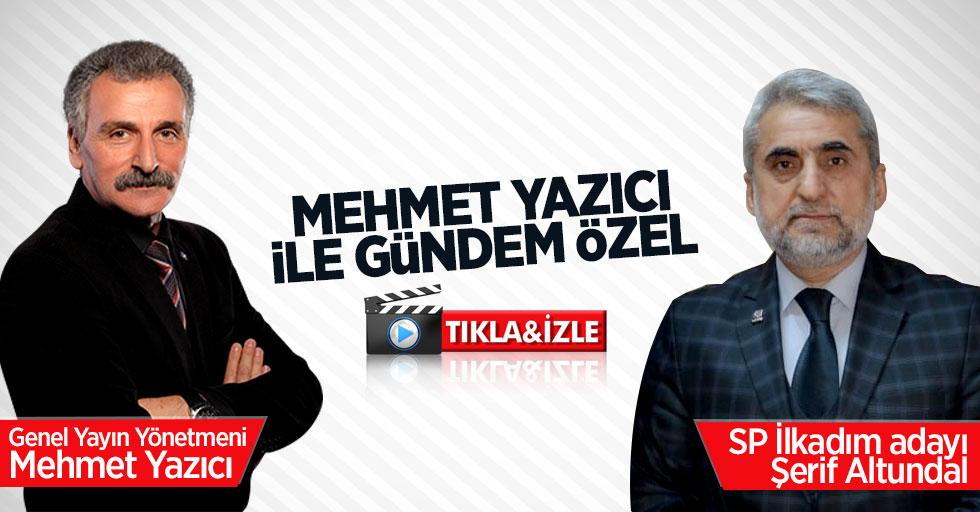 Mehmet Yazıcı ile Gündem Özel'in konuğu: Şerif Altundal
