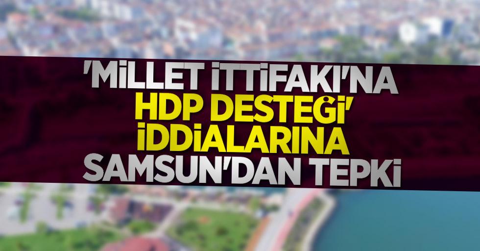 'Millet İttifakı'na HDP desteği' iddialarına Samsun'dan tepki