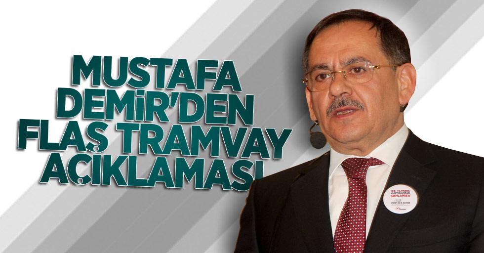 Mustafa Demir'den flaş tramvay açıklaması