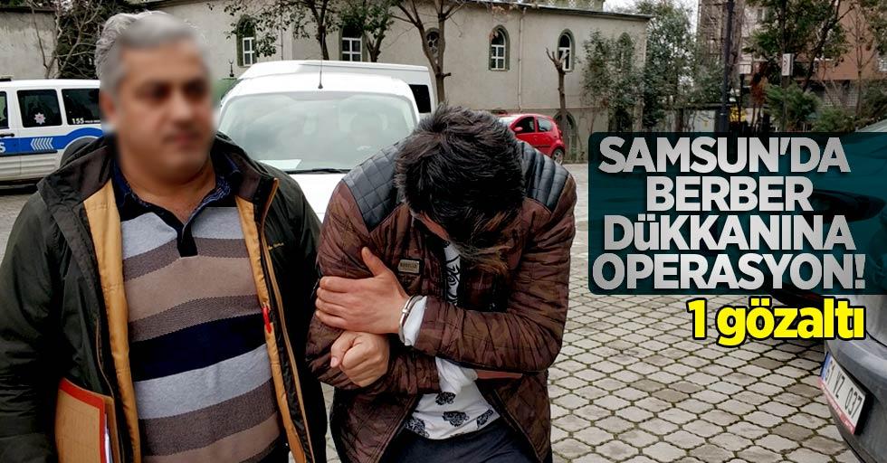 Samsun'da berber dükkanına operasyon!
