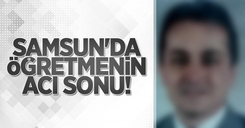 Samsun'da öğretmenin acı sonu!