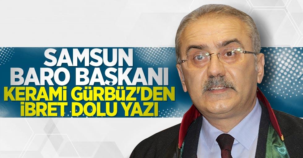 Samsun Baro Başkanı Kerami Gürbüz'den ibret dolu yazı