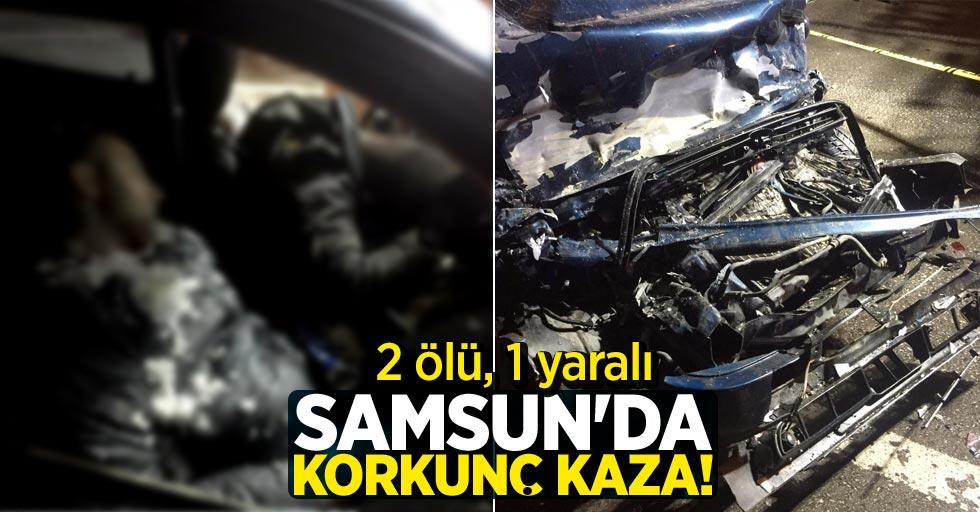 Samsun'da korkunç kaza! 2 ölü, 1 yaralı