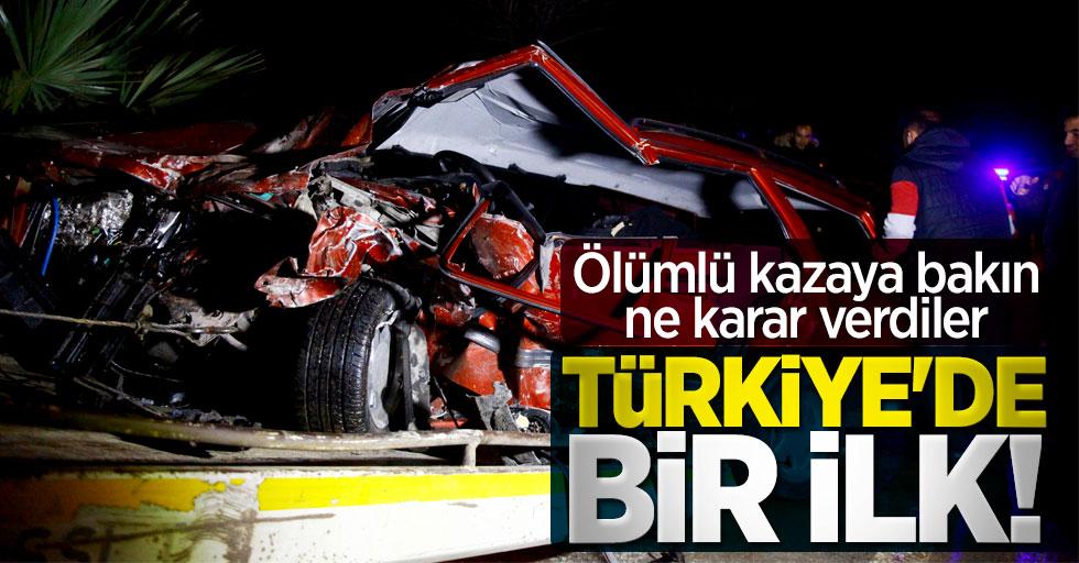 Türkiye'de bir ilk! Ölümlü kazaya bakın ne karar verdiler