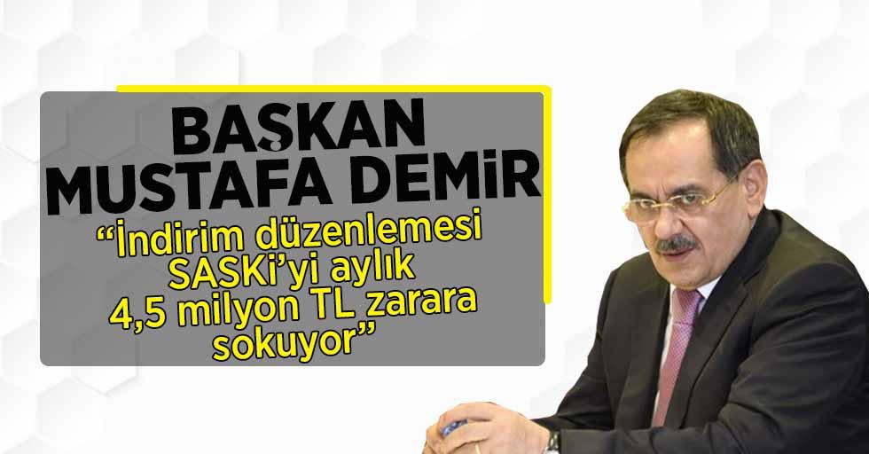 """Başkan Mustafa Demir : """"İndirim düzenlemesi SASKİ'yi aylık 4,5 milyon TL zarara sokuyor"""""""