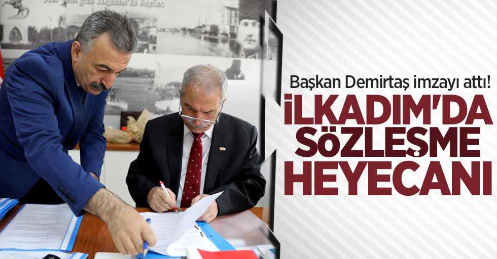 İlkadım'da sözleşme heyecanı! Başkan Demirtaş imzayı attı