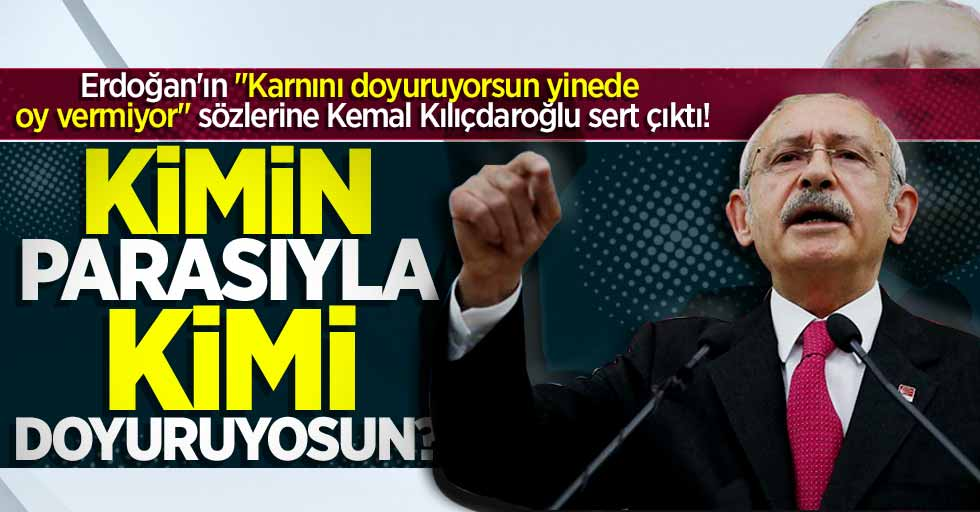 Kılıçdaroğlu: Kimin parasıyla kimi doyuruyorsun?