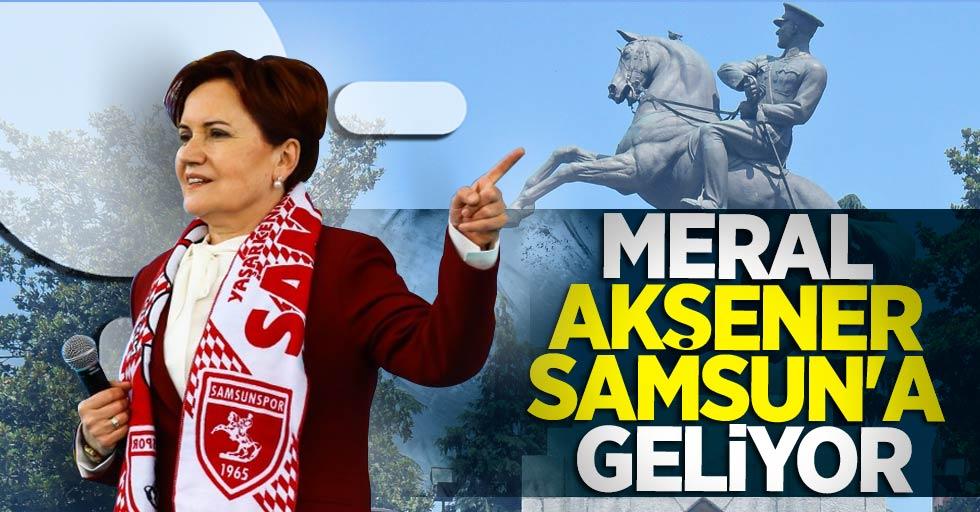 Meral Akşener Samsun'a geliyor