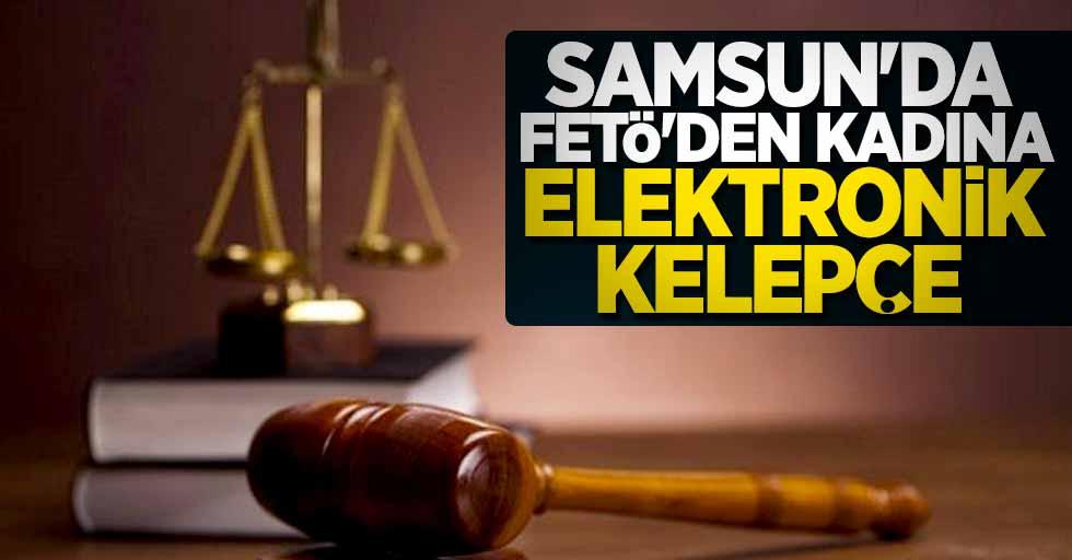 Samsun'da FETÖ'den kadına elektronik kelepçe